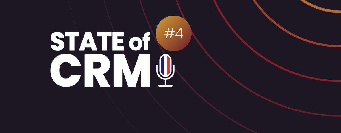 State of CRM podcast #4 FR